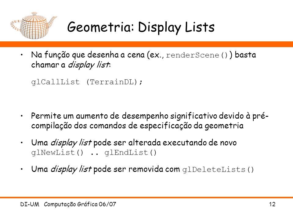 Geometria: Display Lists Na função que desenha a cena (ex., renderScene() ) basta chamar a display list: glCallList (TerrainDL); Permite um aumento de