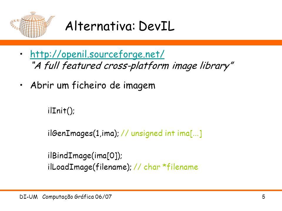 DI-UM Computação Gráfica 06/07 6 Alternativa: DevIL Aceder aos dados e informações da imagem int width = ilGetInteger(IL_IMAGE_WIDTH); int height = ilGetInteger(IL_IMAGE_HEIGHT); unsigned char *imageData = ilGetData();