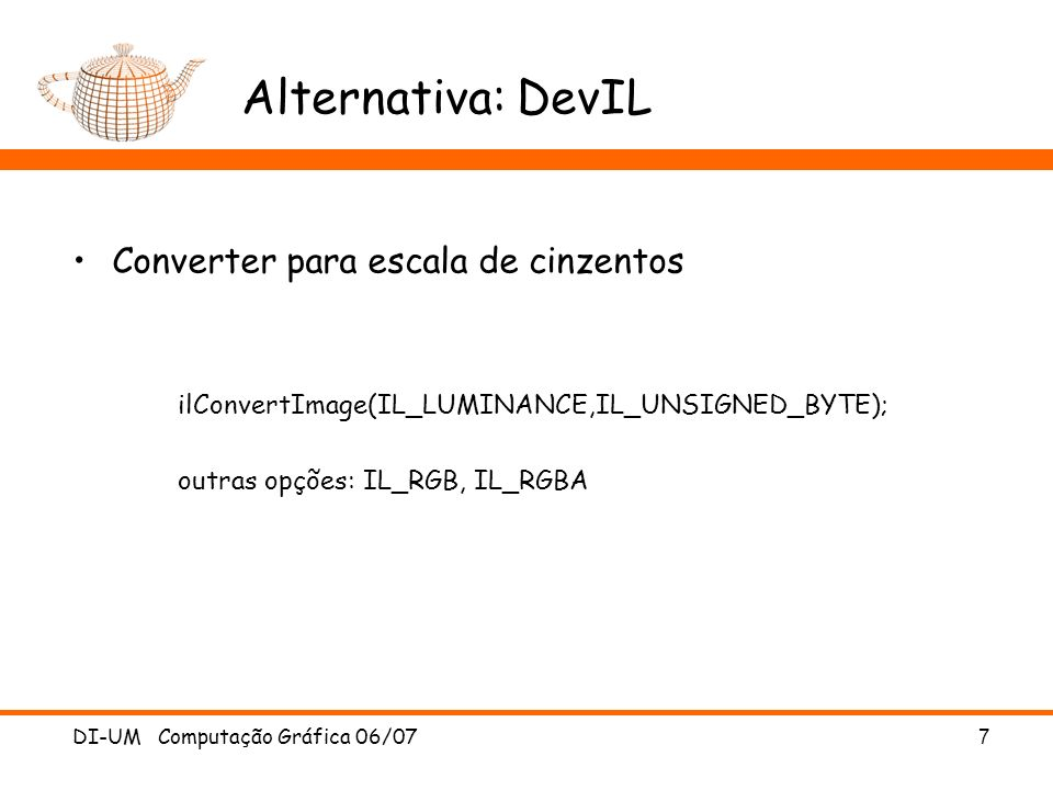 DI-UM Computação Gráfica 06/07 8 Alternativa: DevIL Exemplo para carregar uma imagem: unsigned int t; ilGenImages(1,&t); ilBindImage(t); ilLoadImage( bla.jpg ); tw = ilGetInteger(IL_IMAGE_WIDTH); th = ilGetInteger(IL_IMAGE_HEIGHT); imgData = ilGetData();