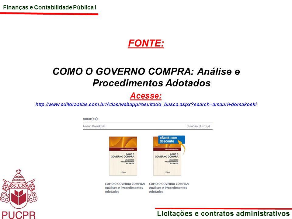 Finanças e Contabilidade Pública I Licitações e contratos administrativos FONTE: COMO O GOVERNO COMPRA: Análise e Procedimentos Adotados Acesse: http: