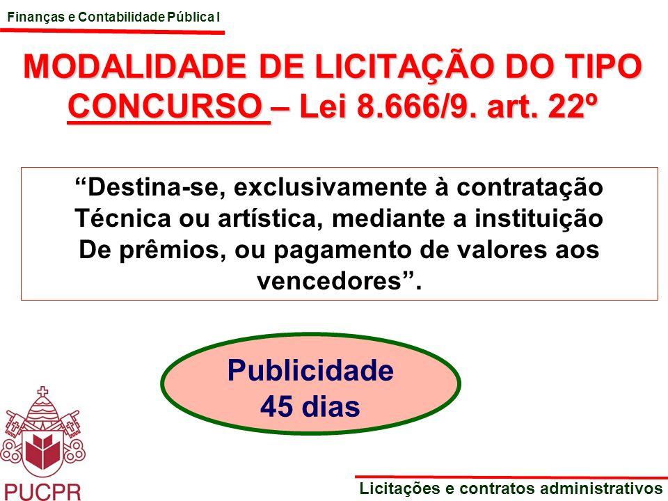 Finanças e Contabilidade Pública I Licitações e contratos administrativos MODALIDADE DE LICITAÇÃO DO TIPO CONCURSO – Lei 8.666/9. art. 22º Destina-se,