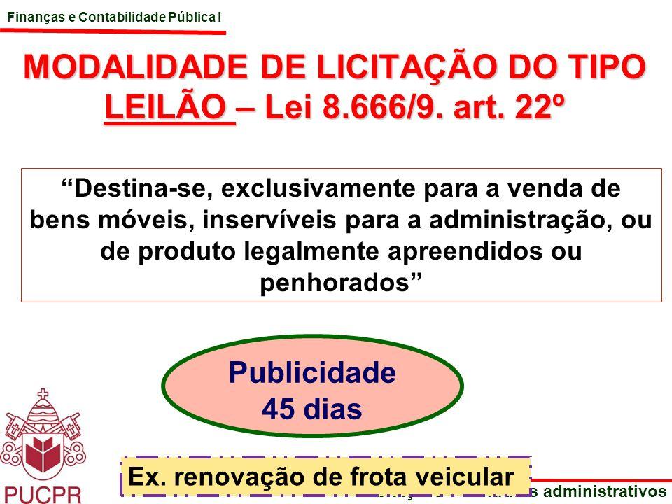 Finanças e Contabilidade Pública I Licitações e contratos administrativos MODALIDADE DE LICITAÇÃO DO TIPO LEILÃO – Lei 8.666/9. art. 22º Destina-se, e
