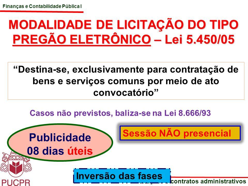 Finanças e Contabilidade Pública I Licitações e contratos administrativos MODALIDADE DE LICITAÇÃO DO TIPO PREGÃO ELETRÔNICO – Lei 5.450/05 Destina-se,