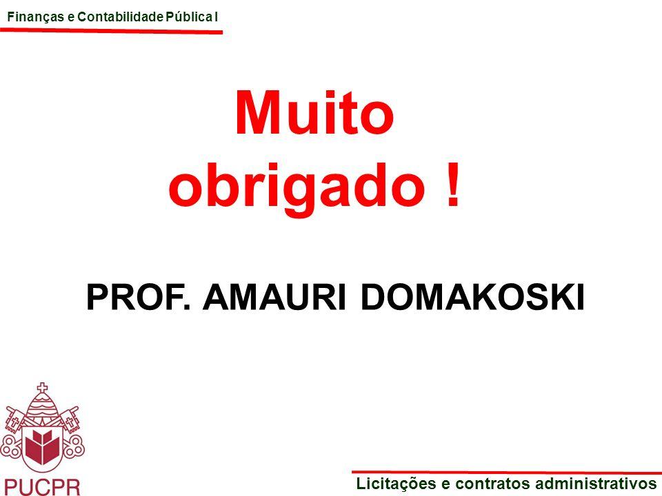 Finanças e Contabilidade Pública I Licitações e contratos administrativos Muito obrigado ! PROF. AMAURI DOMAKOSKI