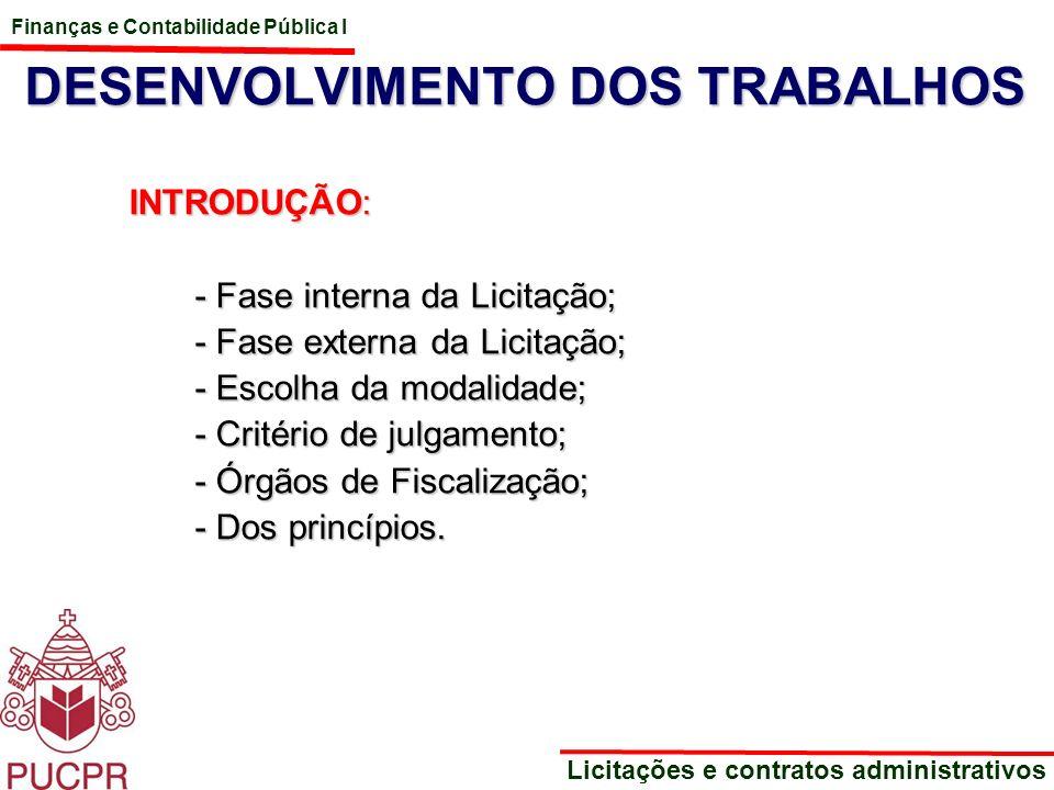 Finanças e Contabilidade Pública I Licitações e contratos administrativos DESENVOLVIMENTO DOS TRABALHOS INTRODUÇÃO: - Fase interna da Licitação; - Fas