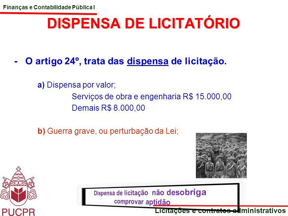 Finanças e Contabilidade Pública I Licitações e contratos administrativos DISPENSA DE LICITATÓRIO - O artigo 24º, trata das dispensa de licitação. a)