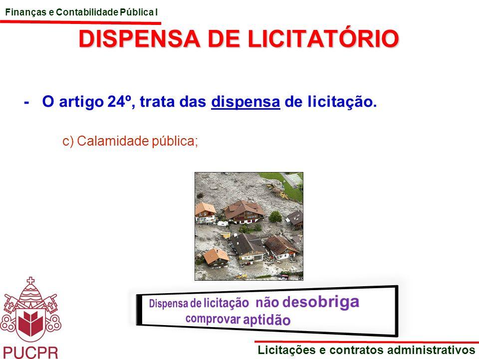 Finanças e Contabilidade Pública I Licitações e contratos administrativos DISPENSA DE LICITATÓRIO - O artigo 24º, trata das dispensa de licitação. c)