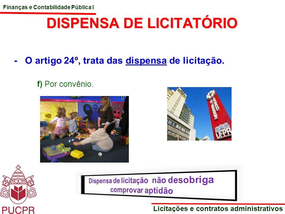 Finanças e Contabilidade Pública I Licitações e contratos administrativos DISPENSA DE LICITATÓRIO - O artigo 24º, trata das dispensa de licitação. f)