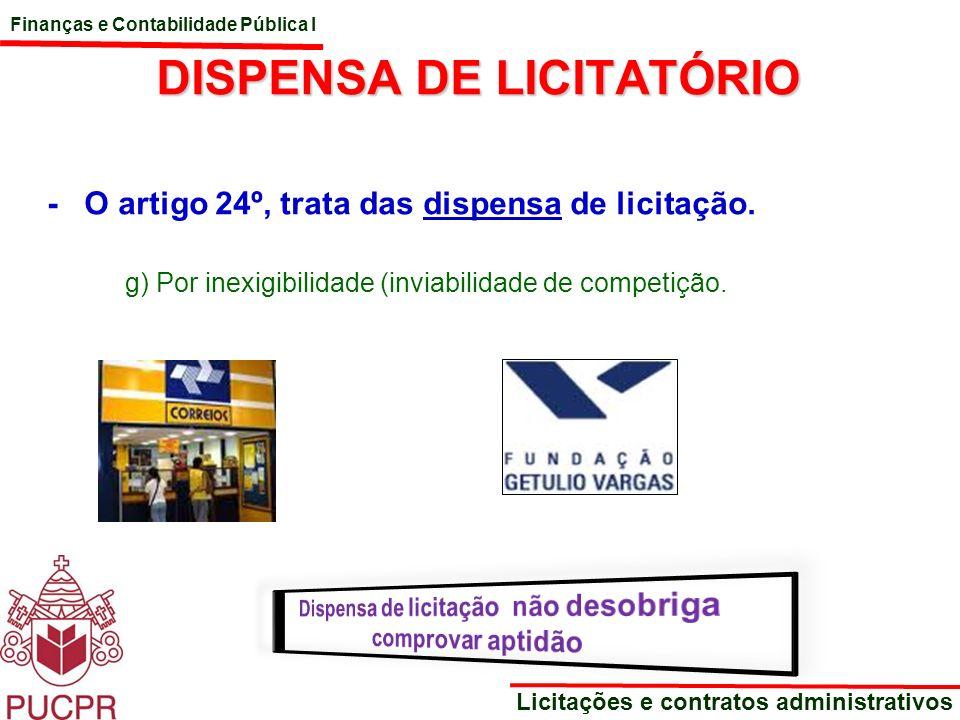 Finanças e Contabilidade Pública I Licitações e contratos administrativos DISPENSA DE LICITATÓRIO - O artigo 24º, trata das dispensa de licitação. g)