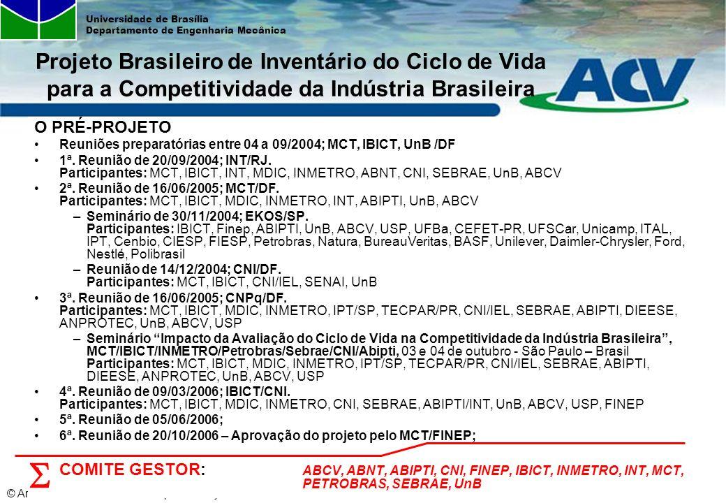 © Armando Caldeira-Pires - Proposta Projeto Brasileiro de ICV – Mar2007 Universidade de Brasília Departamento de Engenharia Mecânica O PRÉ-PROJETO Reu