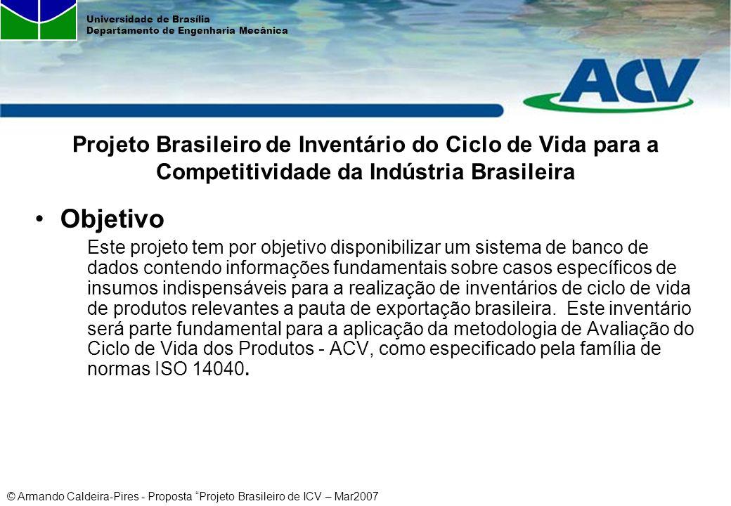 © Armando Caldeira-Pires - Proposta Projeto Brasileiro de ICV – Mar2007 Universidade de Brasília Departamento de Engenharia Mecânica Objetivo Este pro