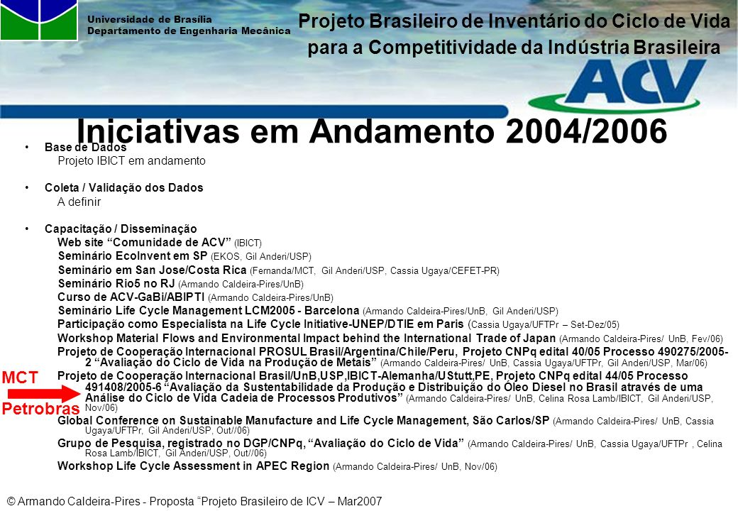 © Armando Caldeira-Pires - Proposta Projeto Brasileiro de ICV – Mar2007 Universidade de Brasília Departamento de Engenharia Mecânica Iniciativas em An