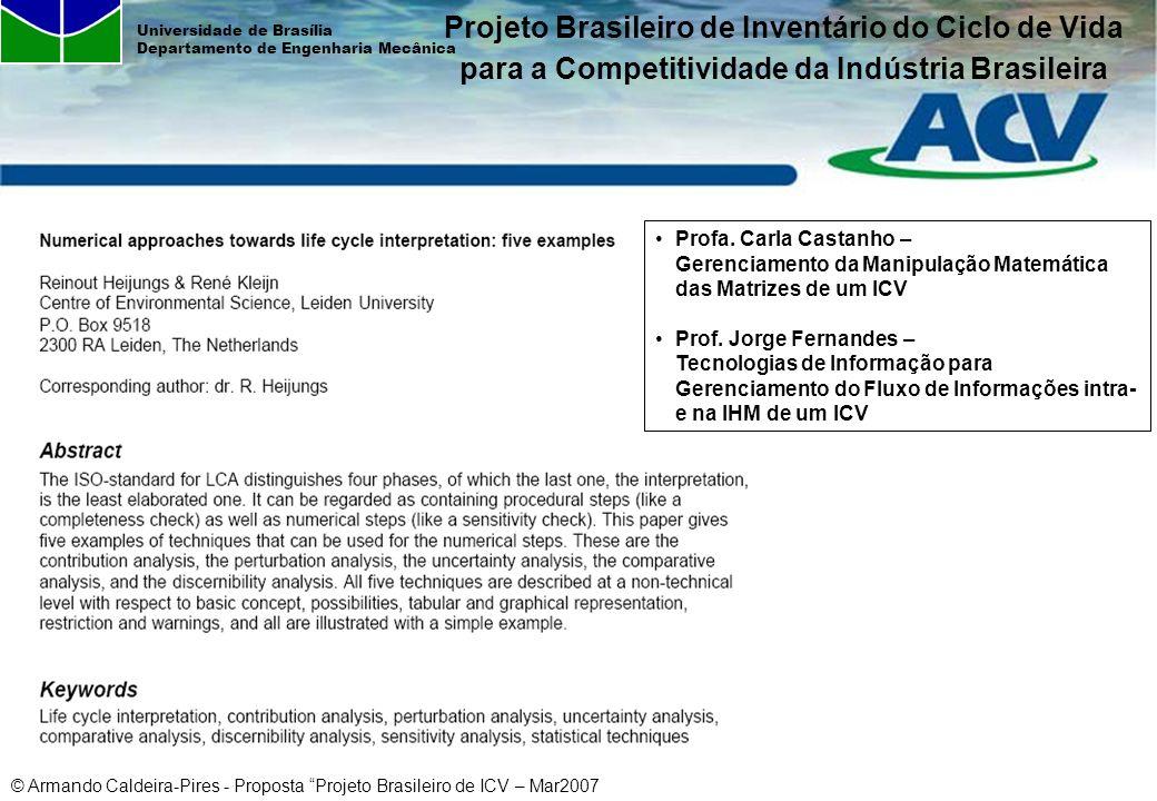 © Armando Caldeira-Pires - Proposta Projeto Brasileiro de ICV – Mar2007 Universidade de Brasília Departamento de Engenharia Mecânica Profa. Carla Cast
