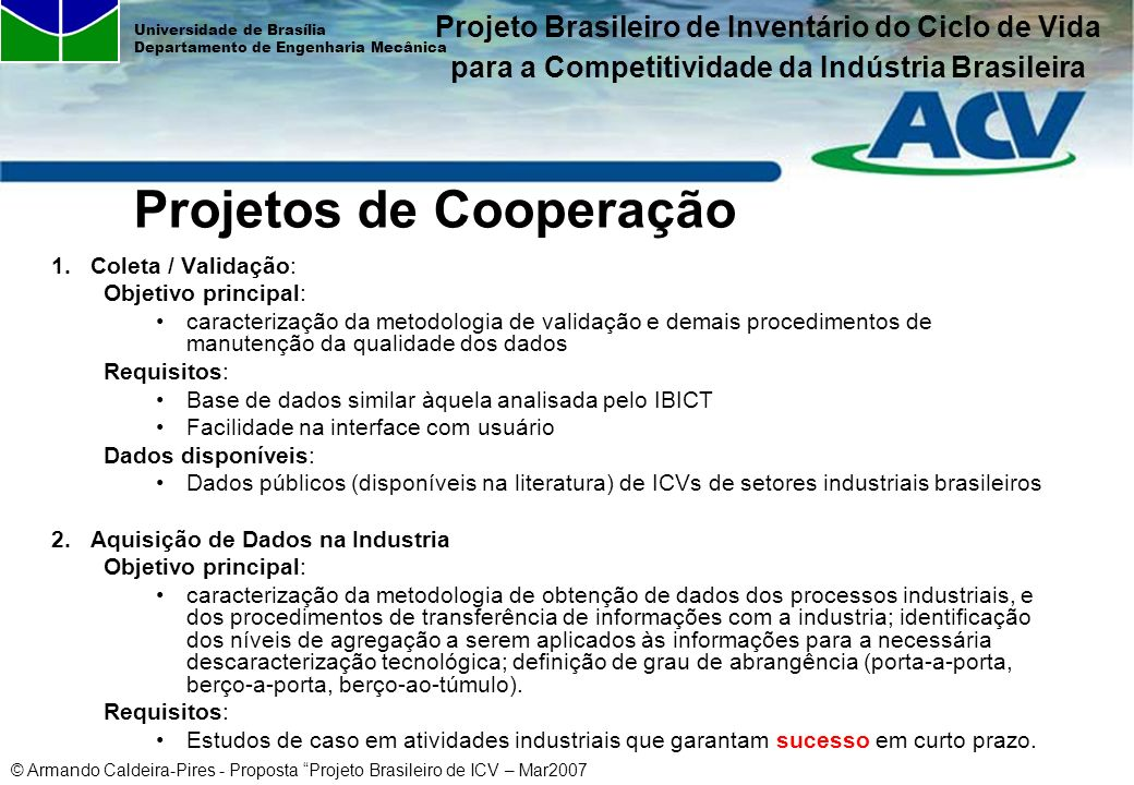 © Armando Caldeira-Pires - Proposta Projeto Brasileiro de ICV – Mar2007 Universidade de Brasília Departamento de Engenharia Mecânica Projetos de Coope