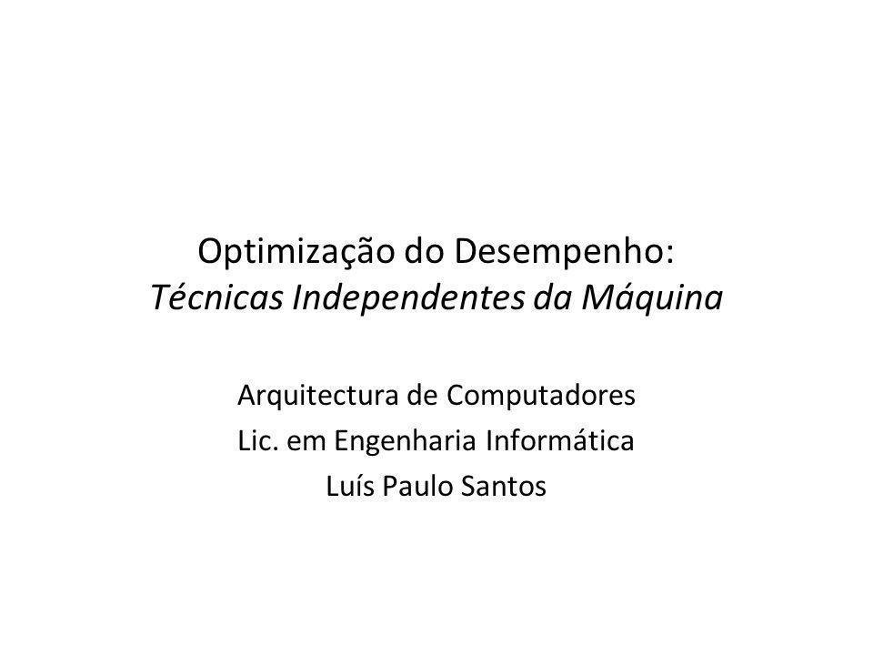 Optimização do Desempenho: Técnicas Independentes da Máquina Arquitectura de Computadores Lic.