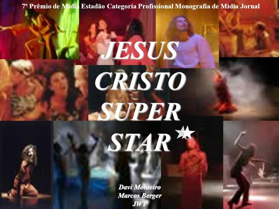 1 JESUS CRISTO SUPER STAR 7º Prêmio de Mídia Estadão Categoria Profissional Monografia de Mídia Jornal Davi Monteiro Marcos Berger JWT