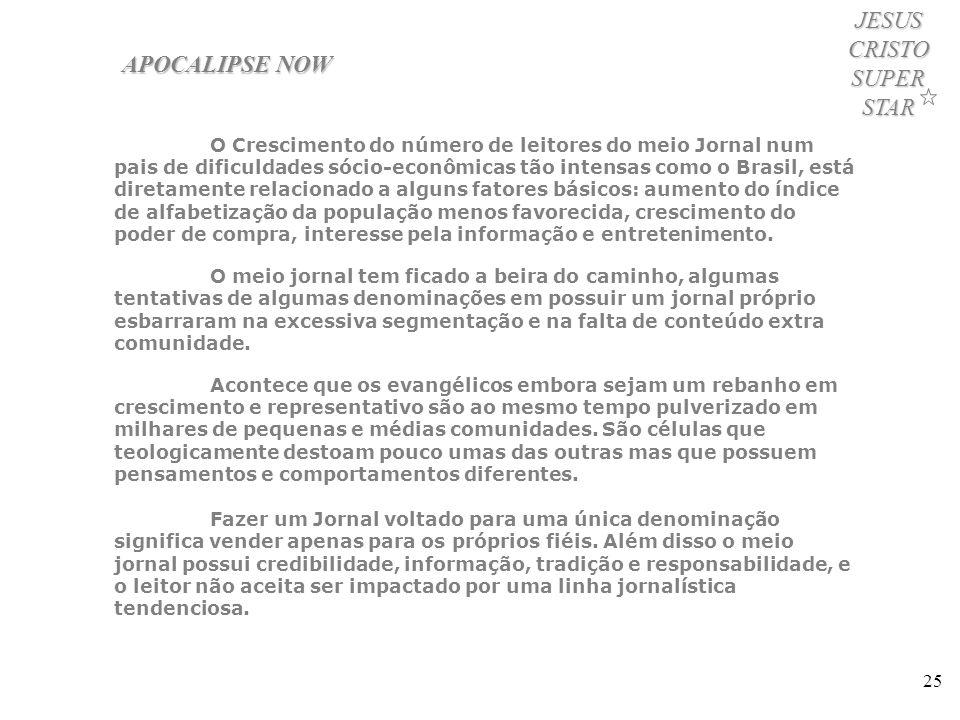 25 JESUS CRISTO SUPER STAR O Crescimento do número de leitores do meio Jornal num pais de dificuldades sócio-econômicas tão intensas como o Brasil, es