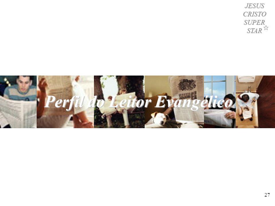 27 Perfil do Leitor Evangélico JESUS CRISTO SUPER STAR