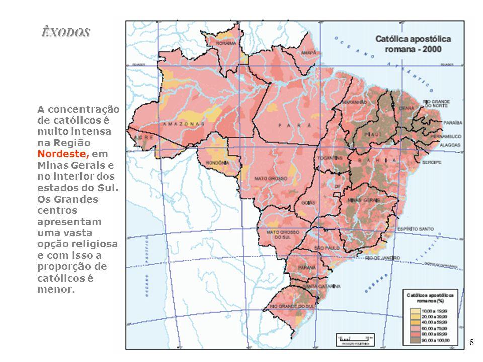 8 A concentração de católicos é muito intensa na Região Nordeste, em Minas Gerais e no interior dos estados do Sul. Os Grandes centros apresentam uma