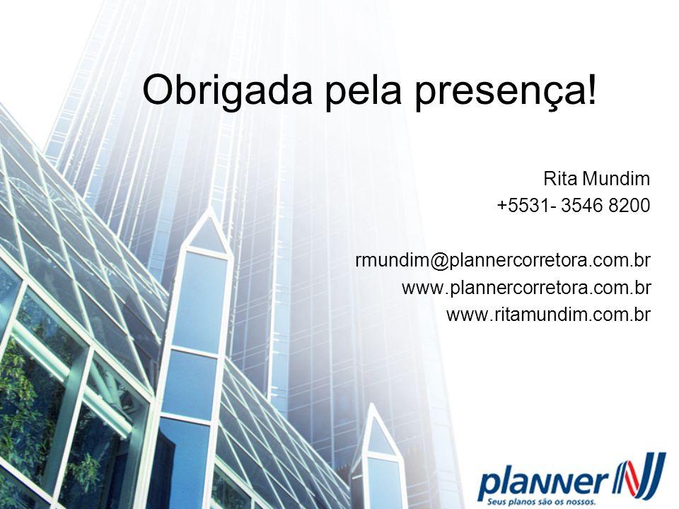 Obrigada pela presença! Rita Mundim +5531- 3546 8200 rmundim@plannercorretora.com.br www.plannercorretora.com.br www.ritamundim.com.br