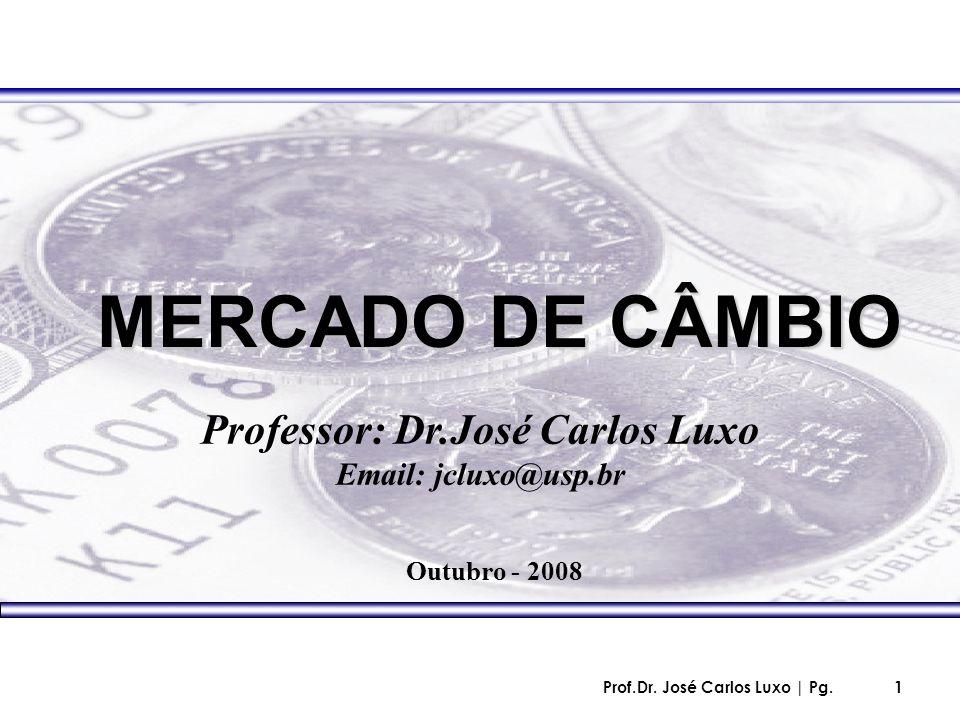 Prof.Dr. José Carlos Luxo | Pg.1 MERCADO DE CÂMBIO Professor: Dr.José Carlos Luxo Email: jcluxo@usp.br Outubro - 2008