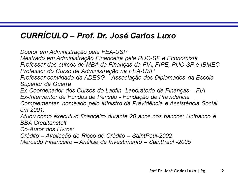 Prof.Dr. José Carlos Luxo | Pg.2 CURRÍCULO – Prof. Dr. José Carlos Luxo Doutor em Administração pela FEA-USP Mestrado em Administração Financeira pela