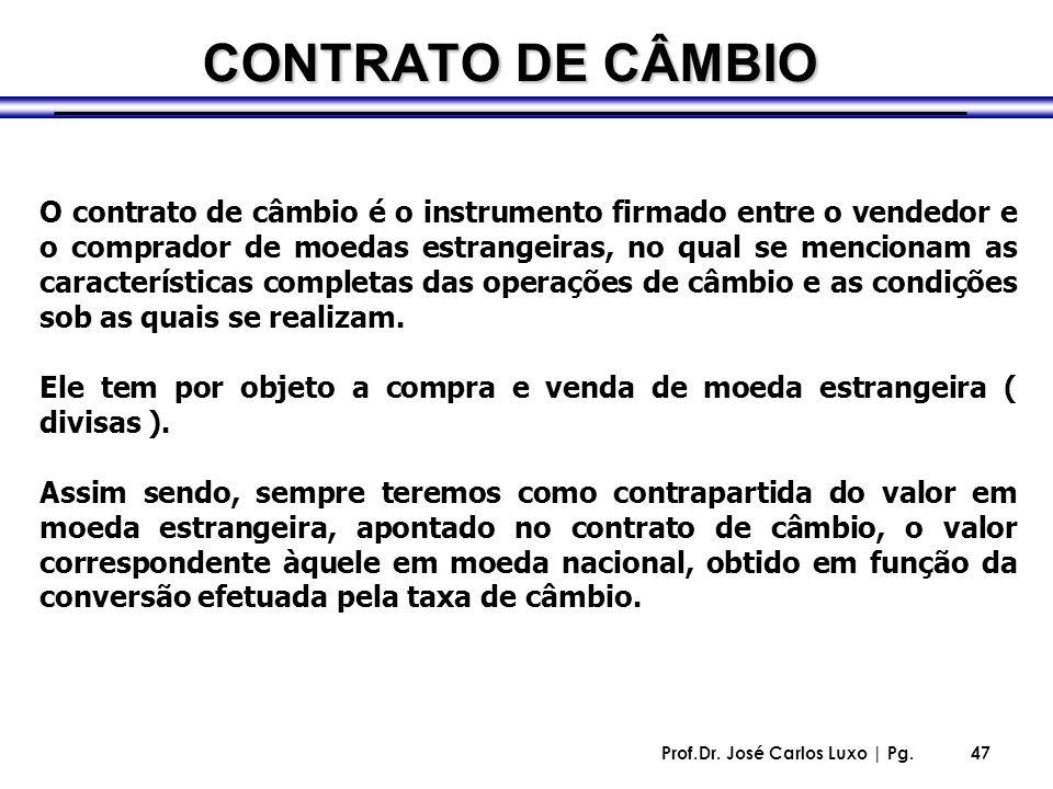 Prof.Dr. José Carlos Luxo | Pg.47 CONTRATO DE CÂMBIO O contrato de câmbio é o instrumento firmado entre o vendedor e o comprador de moedas estrangeira