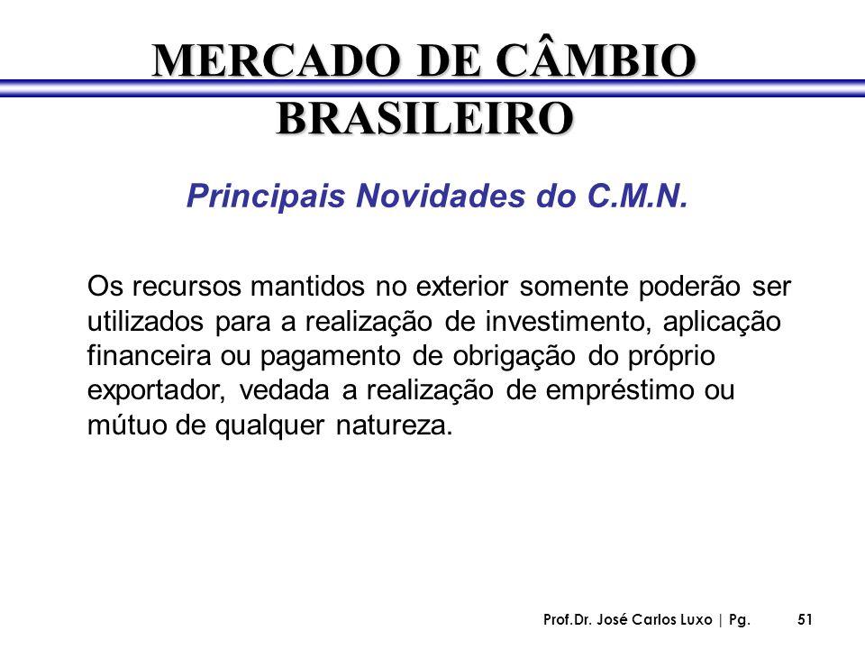 Prof.Dr. José Carlos Luxo | Pg.51 Principais Novidades do C.M.N. MERCADO DE CÂMBIO BRASILEIRO Os recursos mantidos no exterior somente poderão ser uti