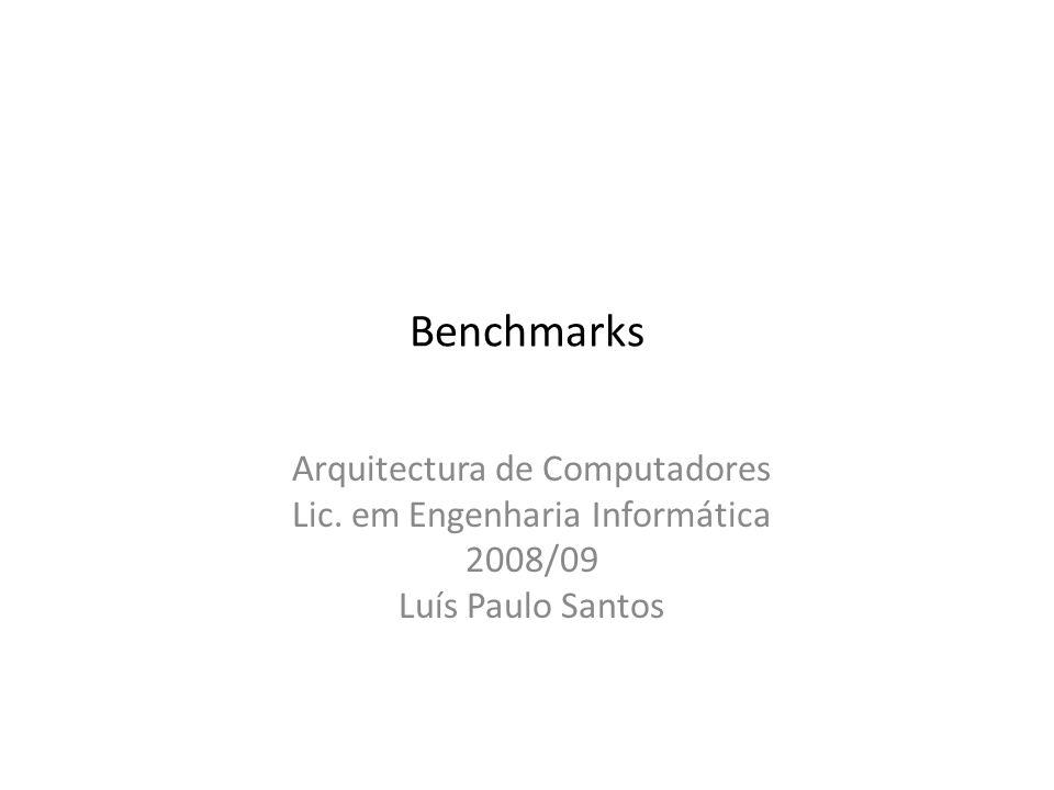 Benchmarks Arquitectura de Computadores Lic. em Engenharia Informática 2008/09 Luís Paulo Santos