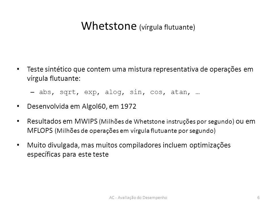 Whetstone (vírgula flutuante) AC - Avaliação do Desempenho6 Teste sintético que contem uma mistura representativa de operações em vírgula flutuante: –