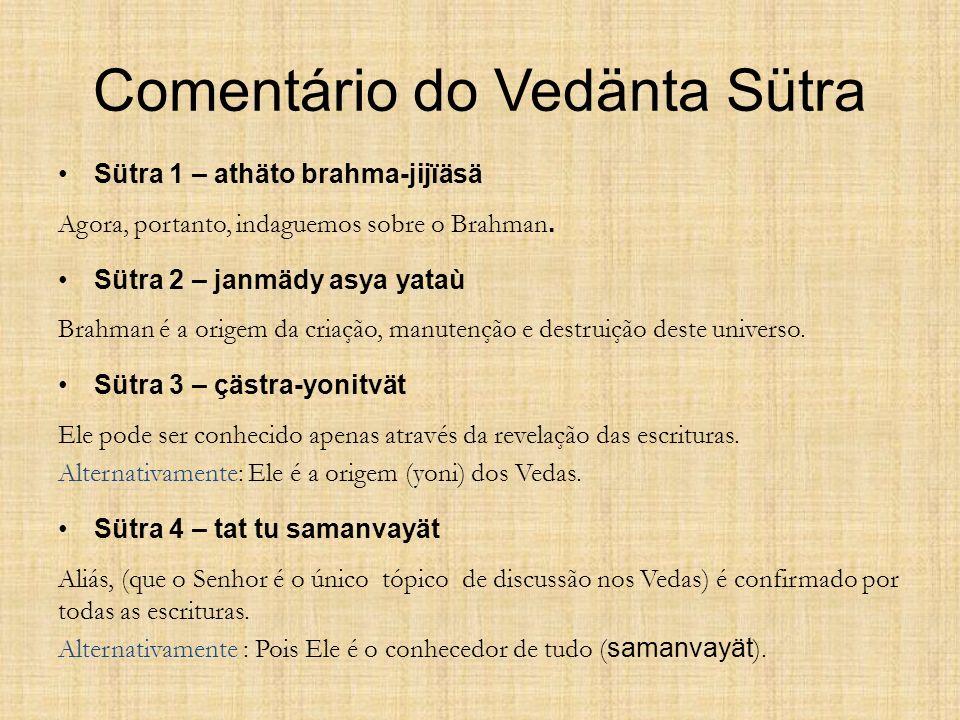 Comentário do Vedänta Sütra Sütra 1 – athäto brahma-jijïäsä Agora, portanto, indaguemos sobre o Brahman. Sütra 2 – janmädy asya yataù Brahman é a orig