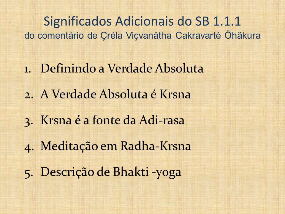 Significados Adicionais do SB 1.1.1 do comentário de Çréla Viçvanätha Cakravarté Öhäkura 1.Definindo a Verdade Absoluta 2.A Verdade Absoluta é Krsna 3