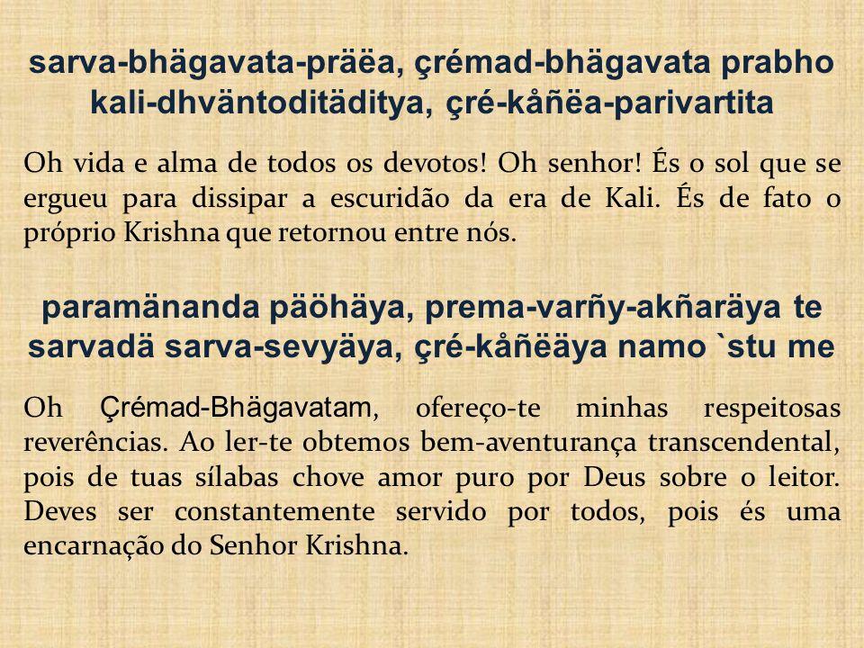 nigama-kalpa-taror galitaà phalaà [O Çrémad-Bhägavatam é ] o fruto maduro da árvore dos desejos da literatura védica.
