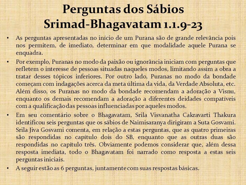 Perguntas dos Sábios Srimad-Bhagavatam 1.1.9-23 As perguntas apresentadas no início de um Purana são de grande relevância pois nos permitem, de imedia
