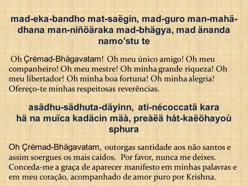 çuka-mukhäd amåta-drava- saàyutam Ele emanou da boca de Sri Sukadeva Gosvami.