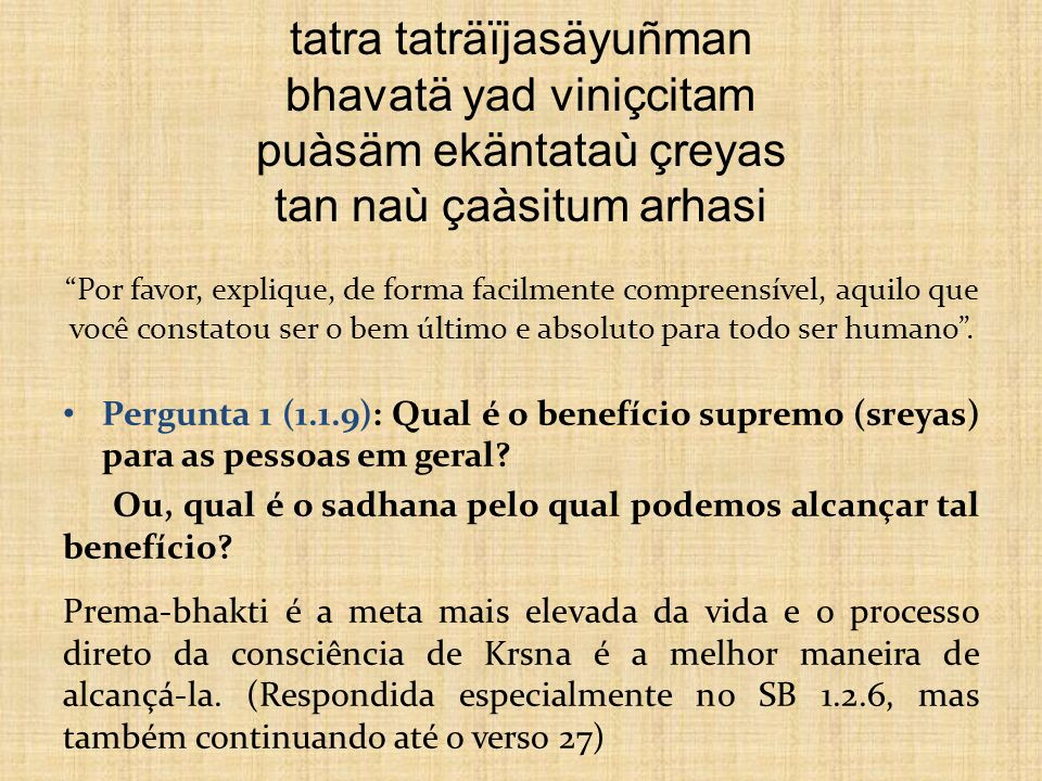 tatra taträïjasäyuñman bhavatä yad viniçcitam puàsäm ekäntataù çreyas tan naù çaàsitum arhasi Por favor, explique, de forma facilmente compreensível,