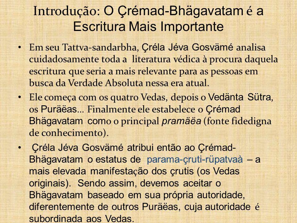 Introdução: O Çrémad-Bhägavatam é a Escritura Mais Importante Em seu Tattva-sandarbha, Çréla Jéva Gosvämé analisa cuidadosamente toda a literatura véd