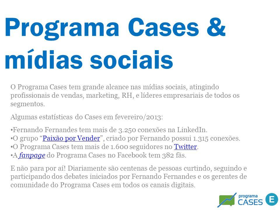 Programa Cases & mídias sociais O Programa Cases tem grande alcance nas mídias sociais, atingindo profissionais de vendas, marketing, RH, e líderes em