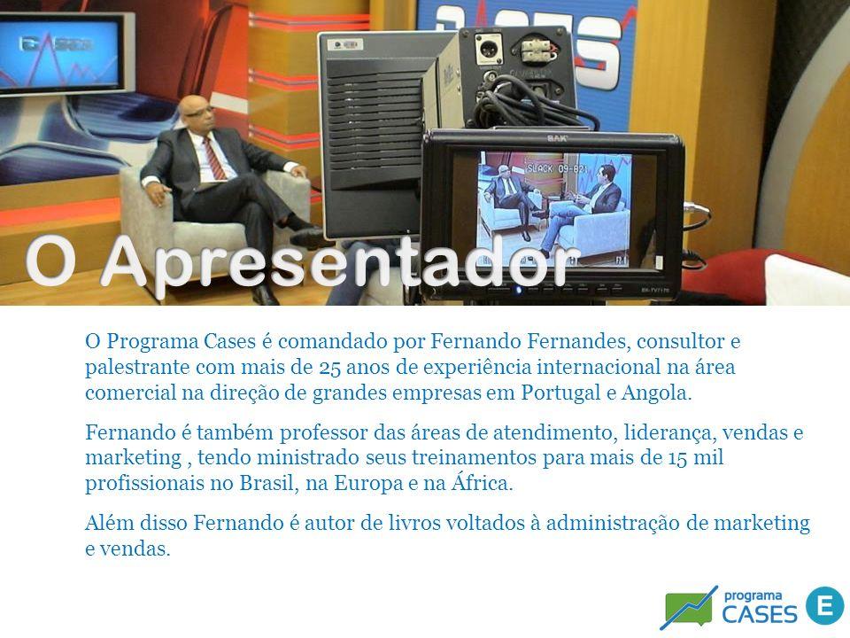O Programa Cases é comandado por Fernando Fernandes, consultor e palestrante com mais de 25 anos de experiência internacional na área comercial na dir