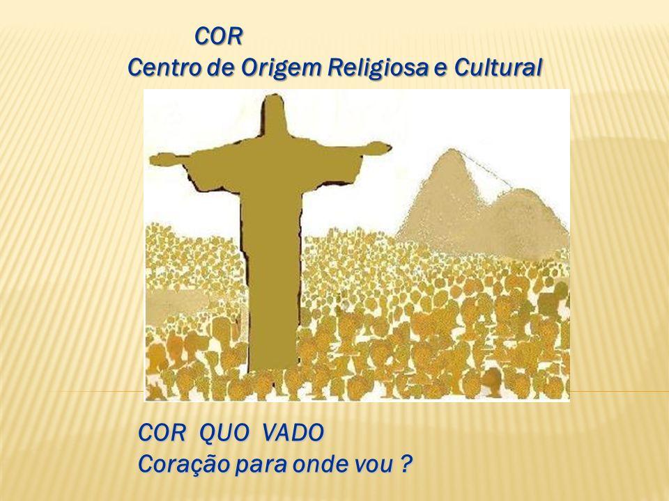 COR Centro de Origem Religiosa e Cultural COR QUO VADO Coração para onde vou ?