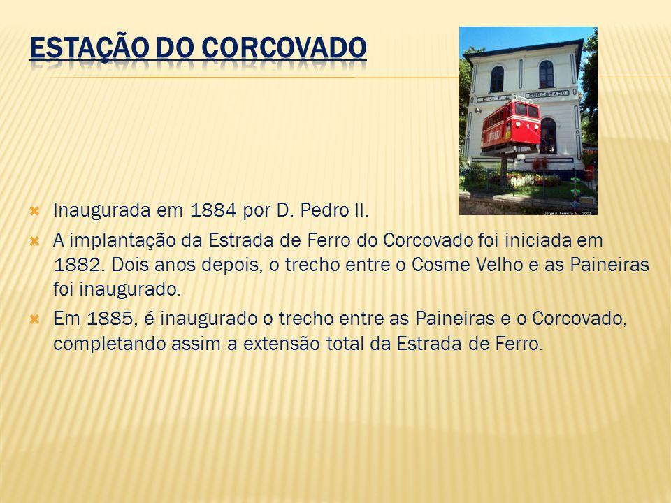 Inaugurada em 1884 por D. Pedro II. A implantação da Estrada de Ferro do Corcovado foi iniciada em 1882. Dois anos depois, o trecho entre o Cosme Velh
