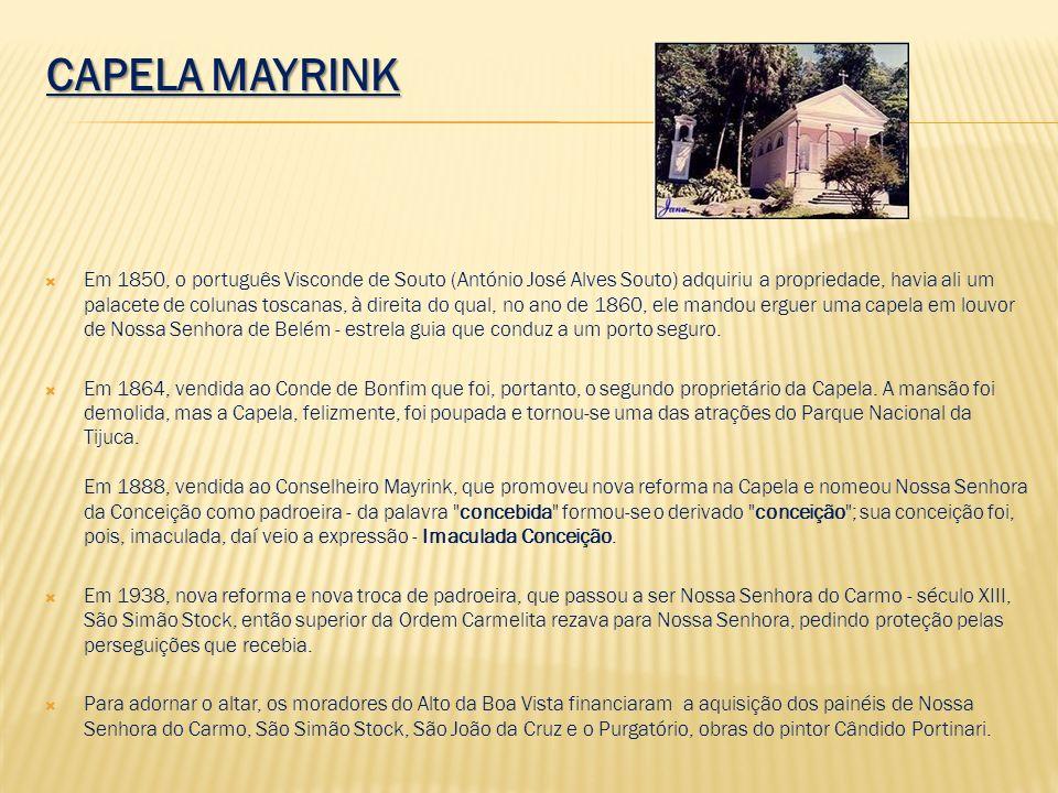 CAPELA MAYRINK Em 1850, o português Visconde de Souto (António José Alves Souto) adquiriu a propriedade, havia ali um palacete de colunas toscanas, à