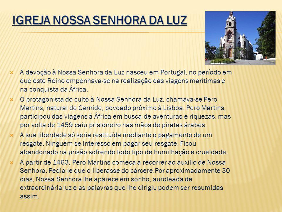IGREJA NOSSA SENHORA DA LUZ A devoção à Nossa Senhora da Luz nasceu em Portugal, no período em que este Reino empenhava-se na realização das viagens m