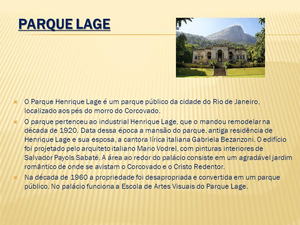 PARQUE LAGE O Parque Henrique Lage é um parque público da cidade do Rio de Janeiro, localizado aos pés do morro do Corcovado. O parque pertenceu ao in