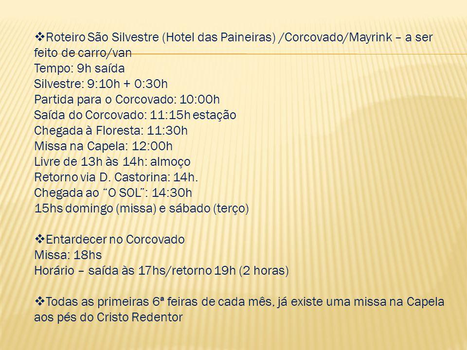 Roteiro São Silvestre (Hotel das Paineiras) /Corcovado/Mayrink – a ser feito de carro/van Tempo: 9h saída Silvestre: 9:10h + 0:30h Partida para o Corc