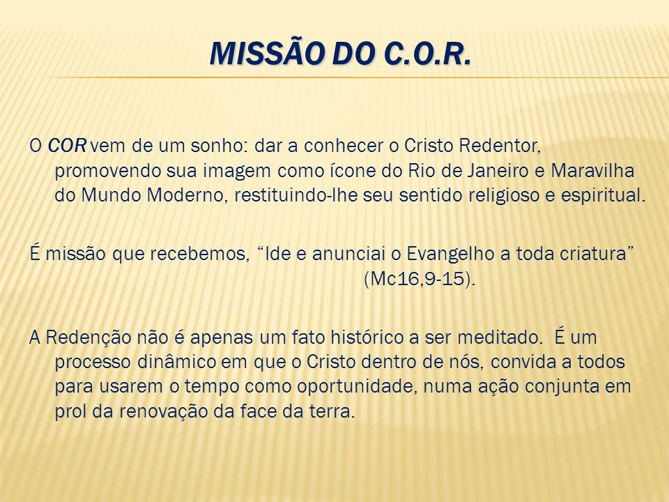 MISSÃO DO C.O.R. O COR vem de um sonho: dar a conhecer o Cristo Redentor, promovendo sua imagem como ícone do Rio de Janeiro e Maravilha do Mundo Mode