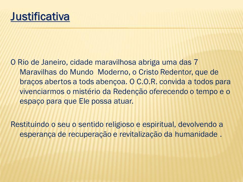 Justificativa O Rio de Janeiro, cidade maravilhosa abriga uma das 7 Maravilhas do Mundo Moderno, o Cristo Redentor, que de braços abertos a tods abenç