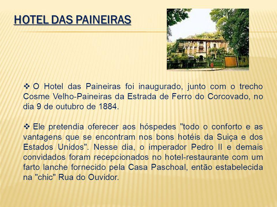 O Hotel das Paineiras foi inaugurado, junto com o trecho Cosme Velho-Paineiras da Estrada de Ferro do Corcovado, no dia 9 de outubro de 1884. Ele pret