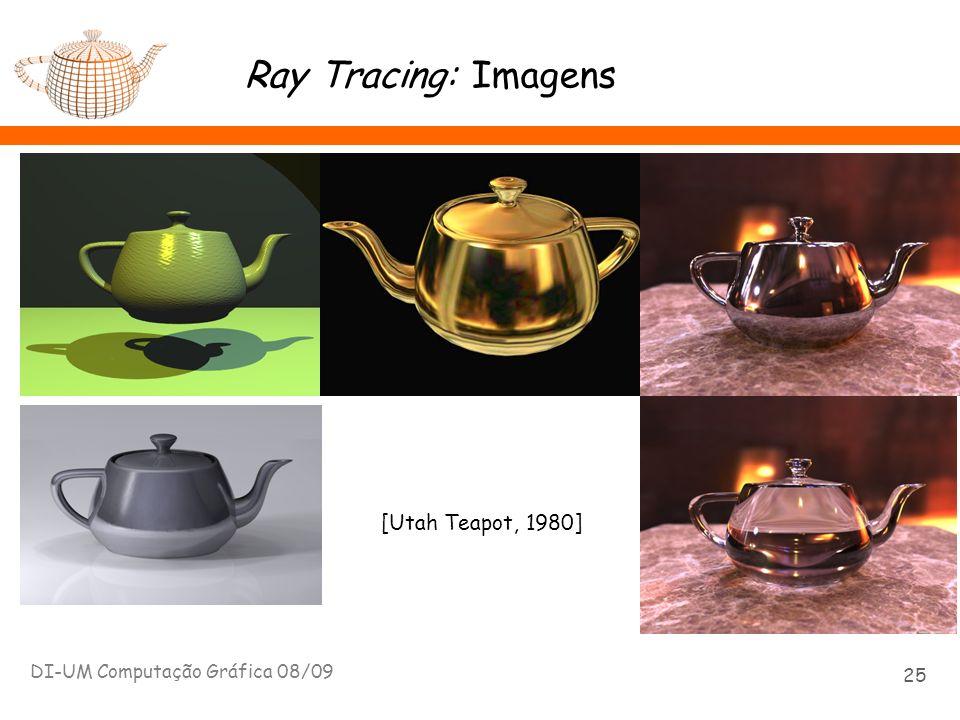 Ray Tracing: Imagens DI-UM Computação Gráfica 08/09 25 [Utah Teapot, 1980]