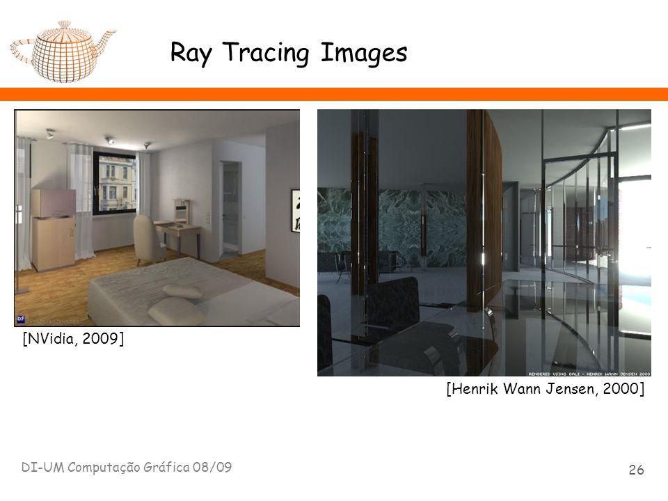 Ray Tracing Images DI-UM Computação Gráfica 08/09 26 [NVidia, 2009] [Henrik Wann Jensen, 2000]